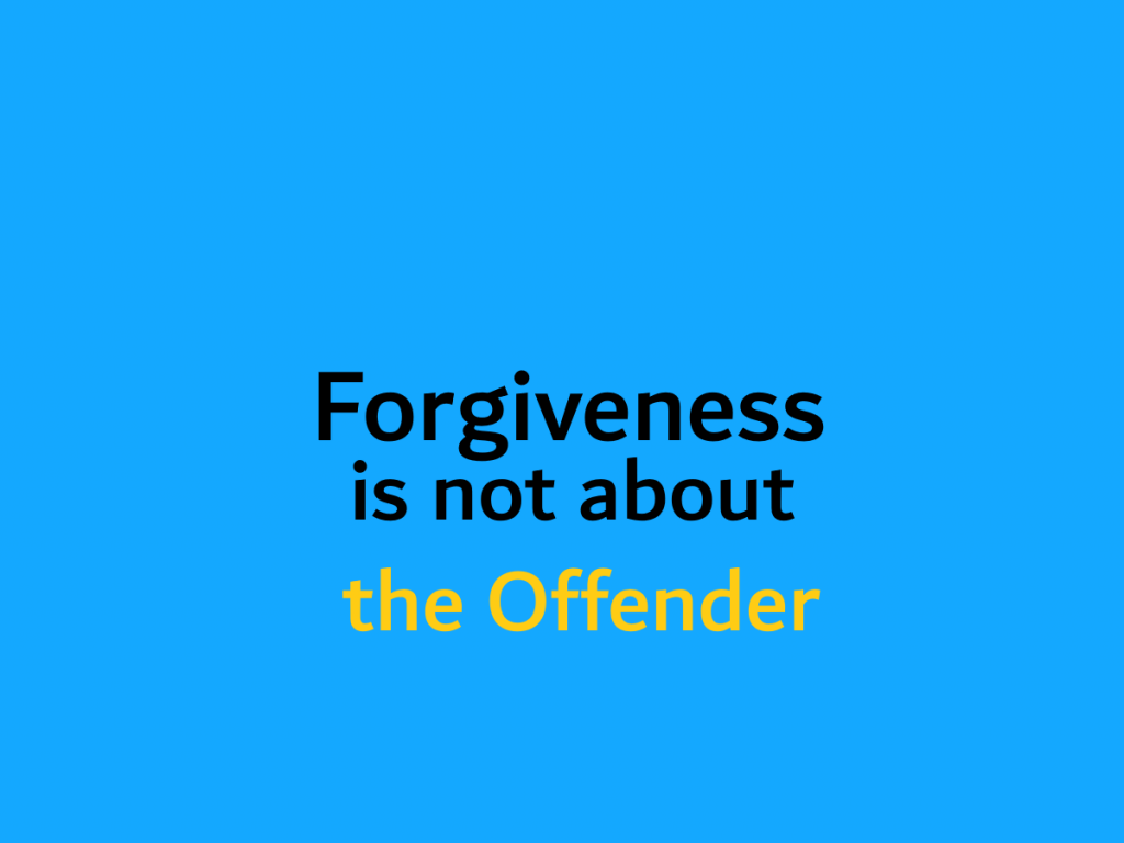 What forgiveness is not. The Offender